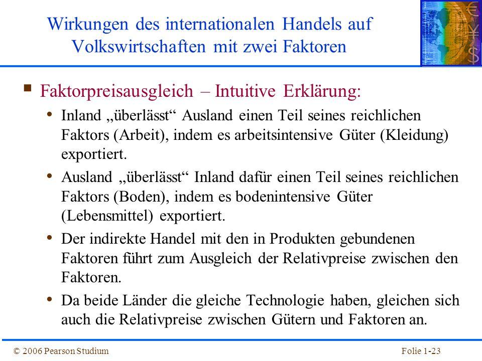 """© 2006 Pearson StudiumFolie 1-23  Faktorpreisausgleich – Intuitive Erklärung: Inland """"überlässt"""" Ausland einen Teil seines reichlichen Faktors (Arbei"""