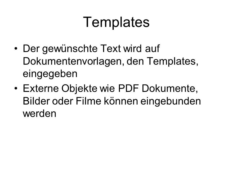 Templates Der gewünschte Text wird auf Dokumentenvorlagen, den Templates, eingegeben Externe Objekte wie PDF Dokumente, Bilder oder Filme können eingebunden werden