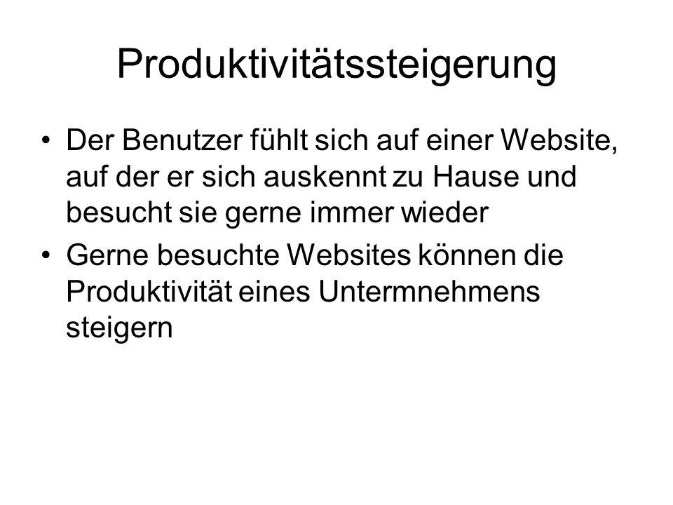 Produktivitätssteigerung Der Benutzer fühlt sich auf einer Website, auf der er sich auskennt zu Hause und besucht sie gerne immer wieder Gerne besuchte Websites können die Produktivität eines Untermnehmens steigern