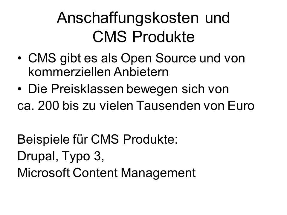 Anschaffungskosten und CMS Produkte CMS gibt es als Open Source und von kommerziellen Anbietern Die Preisklassen bewegen sich von ca.