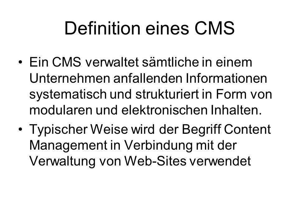 Definition eines CMS Ein CMS verwaltet sämtliche in einem Unternehmen anfallenden Informationen systematisch und strukturiert in Form von modularen und elektronischen Inhalten.