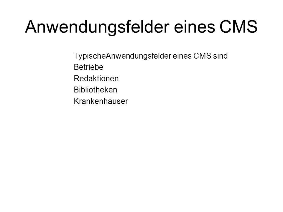 Anwendungsfelder eines CMS TypischeAnwendungsfelder eines CMS sind Betriebe Redaktionen Bibliotheken Krankenhäuser