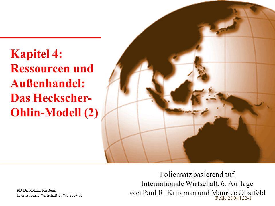 PD Dr. Roland Kirstein: Internationale Wirtschaft 1, WS 2004/05 Folie 2004122-1 Kapitel 1 Einführung Foliensatz basierend auf Internationale Wirtschaf