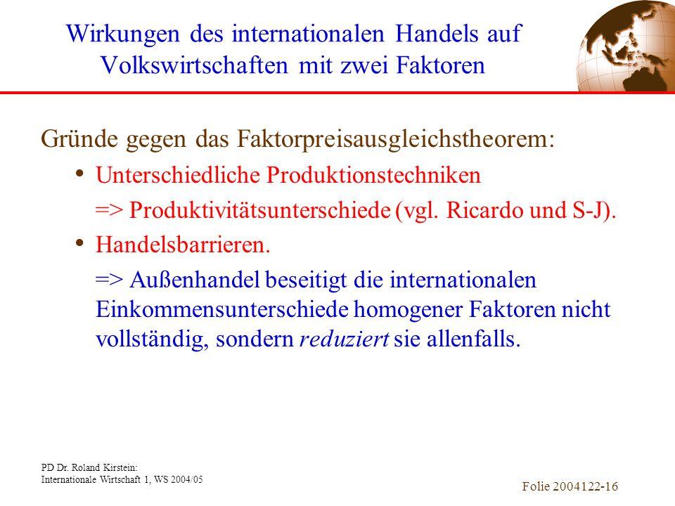 PD Dr. Roland Kirstein: Internationale Wirtschaft 1, WS 2004/05 Folie 2004122-16 Gründe gegen das Faktorpreisausgleichstheorem: Unterschiedliche Produ