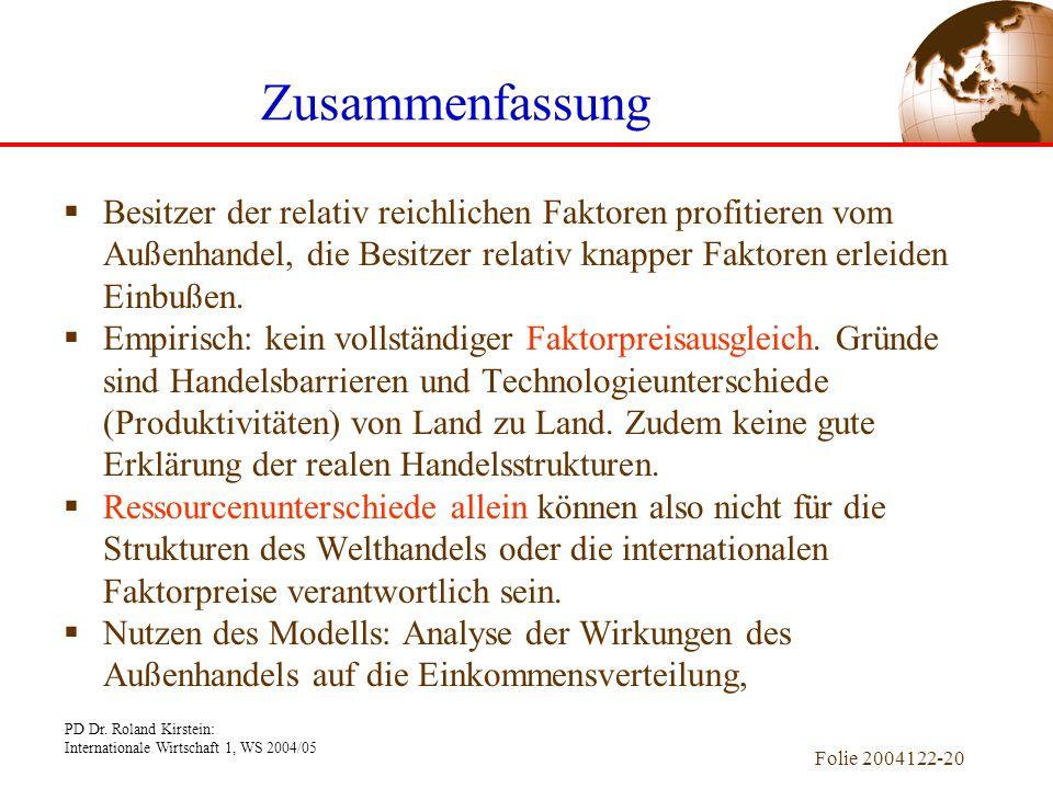 PD Dr. Roland Kirstein: Internationale Wirtschaft 1, WS 2004/05 Folie 2004122-20  Besitzer der relativ reichlichen Faktoren profitieren vom Außenhand