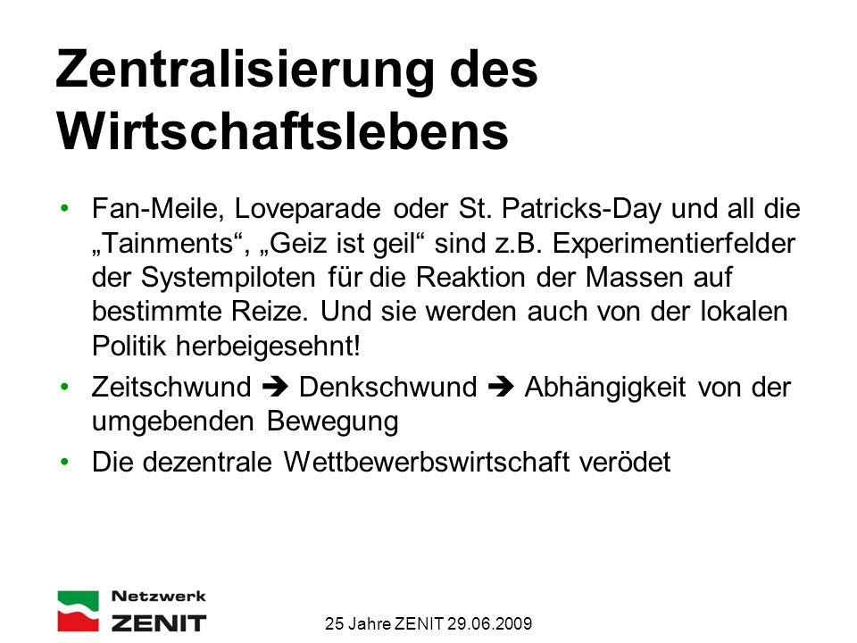 """25 Jahre ZENIT 29.06.2009 Zentralisierung des Wirtschaftslebens Fan-Meile, Loveparade oder St. Patricks-Day und all die """"Tainments"""", """"Geiz ist geil"""" s"""