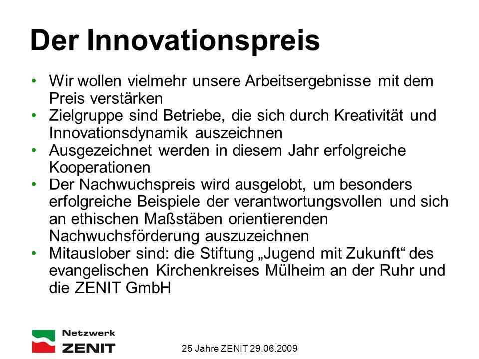 25 Jahre ZENIT 29.06.2009 Der Innovationspreis Wir wollen vielmehr unsere Arbeitsergebnisse mit dem Preis verstärken Zielgruppe sind Betriebe, die sic