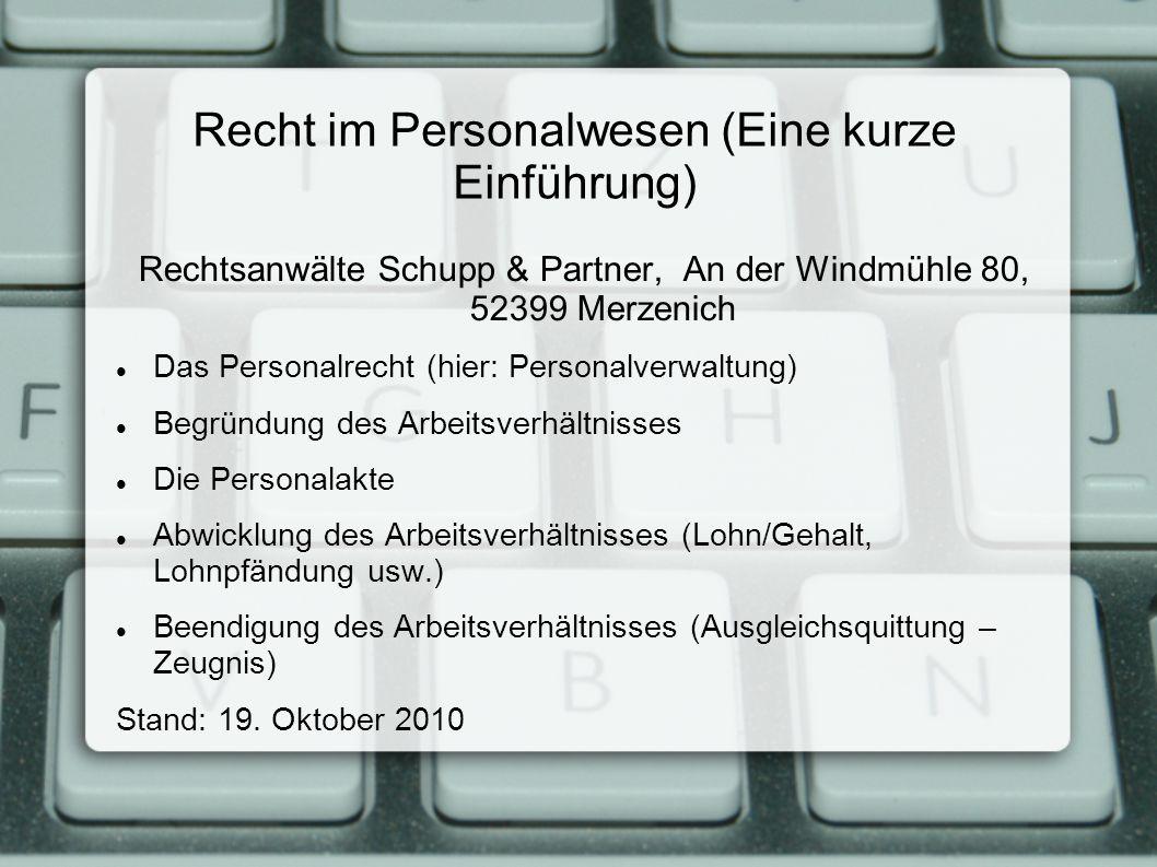 Recht im Personalwesen (Eine kurze Einführung) Rechtsanwälte Schupp & Partner, An der Windmühle 80, 52399 Merzenich Das Personalrecht (hier: Personalv