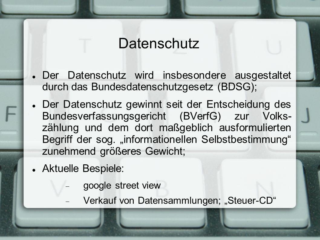 Datenschutz Der Datenschutz wird insbesondere ausgestaltet durch das Bundesdatenschutzgesetz (BDSG); Der Datenschutz gewinnt seit der Entscheidung des