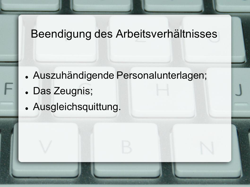 Beendigung des Arbeitsverhältnisses Auszuhändigende Personalunterlagen; Das Zeugnis; Ausgleichsquittung.