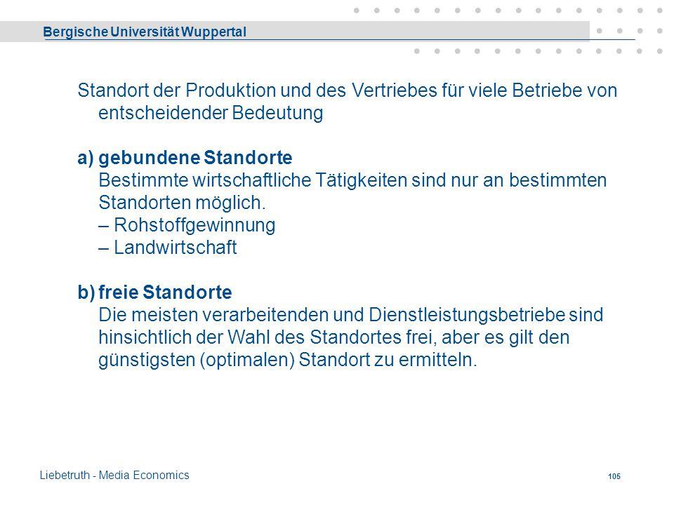 Bergische Universität Wuppertal Liebetruth - Media Economics 104 Produktionsfaktor Boden 1. Standort für die industrielle Produktion jeglicher Art. 2.