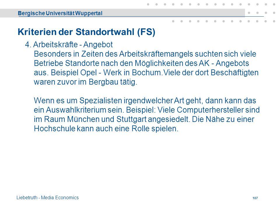 Bergische Universität Wuppertal Liebetruth - Media Economics 106 Kriterien der Standortwahl 1. Rohstoffvorkommen Beispiel: Stahlerzeugung Kohle, Erz a