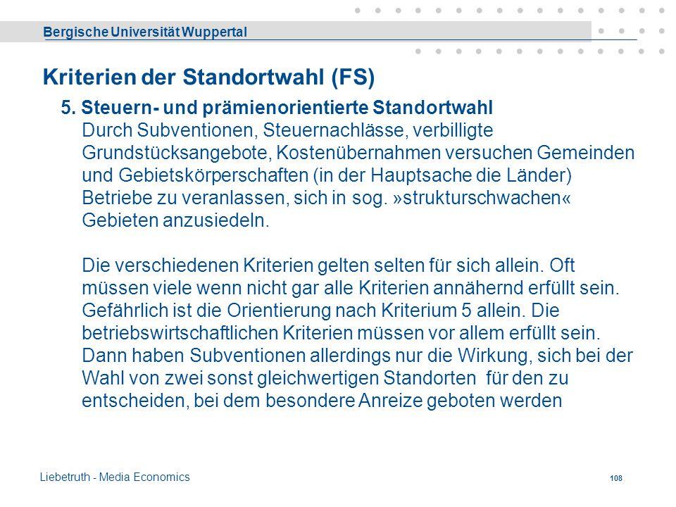 Bergische Universität Wuppertal Liebetruth - Media Economics 107 Kriterien der Standortwahl (FS) 4. Arbeitskräfte - Angebot Besonders in Zeiten des Ar