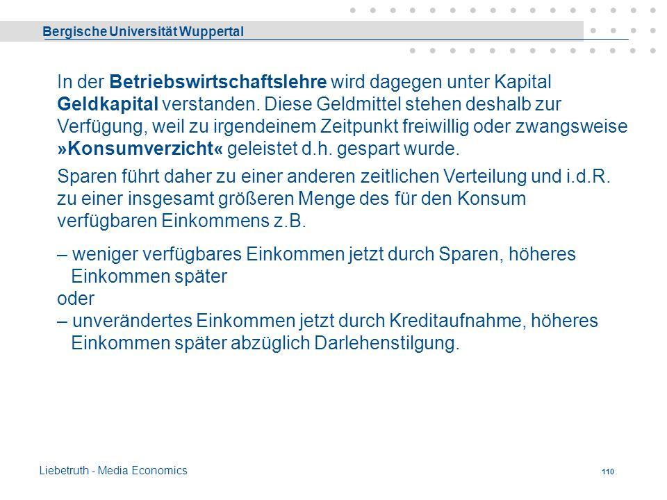Bergische Universität Wuppertal Liebetruth - Media Economics 109 Produktionsfaktor Kapital Während Arbeit und Boden originäre Produktionsfaktoren sind