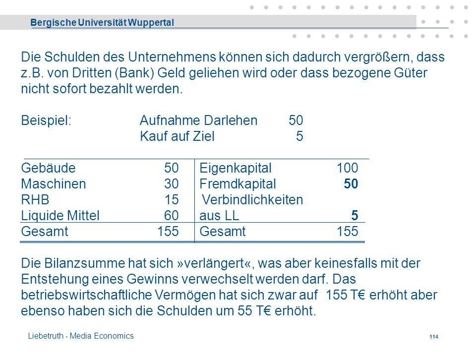 Bergische Universität Wuppertal Liebetruth - Media Economics 113 Begriffe: »Mittel - Verwendung«»Mittel - Herkunft« »Aktiva«»Passiva« »Vermögen«»Kapit