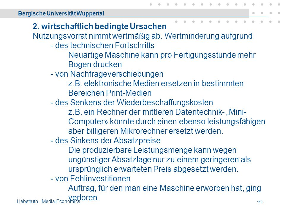 Bergische Universität Wuppertal Liebetruth - Media Economics 118 Abschreibungsursachen Der Wert eines BM verbraucht sich aus unterschiedlichen Gründen