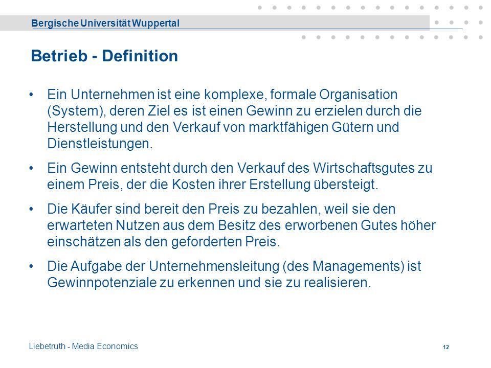 Bergische Universität Wuppertal Liebetruth - Media Economics 11 Einzelwirtschaften 2.1 ProduktionswirtschaftenBetriebswirtschaftslehre Untersuchungsge