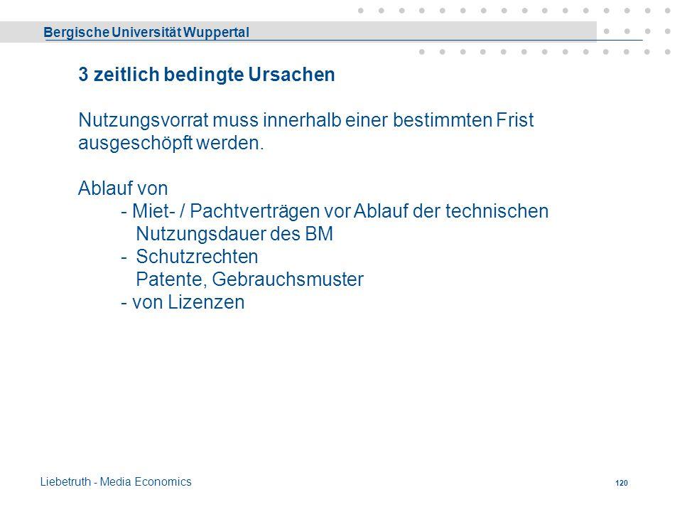 Bergische Universität Wuppertal Liebetruth - Media Economics 119 2. wirtschaftlich bedingte Ursachen Nutzungsvorrat nimmt wertmäßig ab. Wertminderung