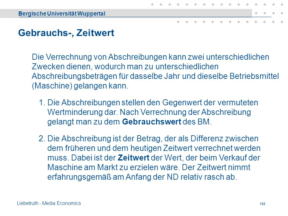 Bergische Universität Wuppertal Liebetruth - Media Economics 121 Von den hier genannten Abschreibungsursachen wirken fast immer mehrere zusammen, was