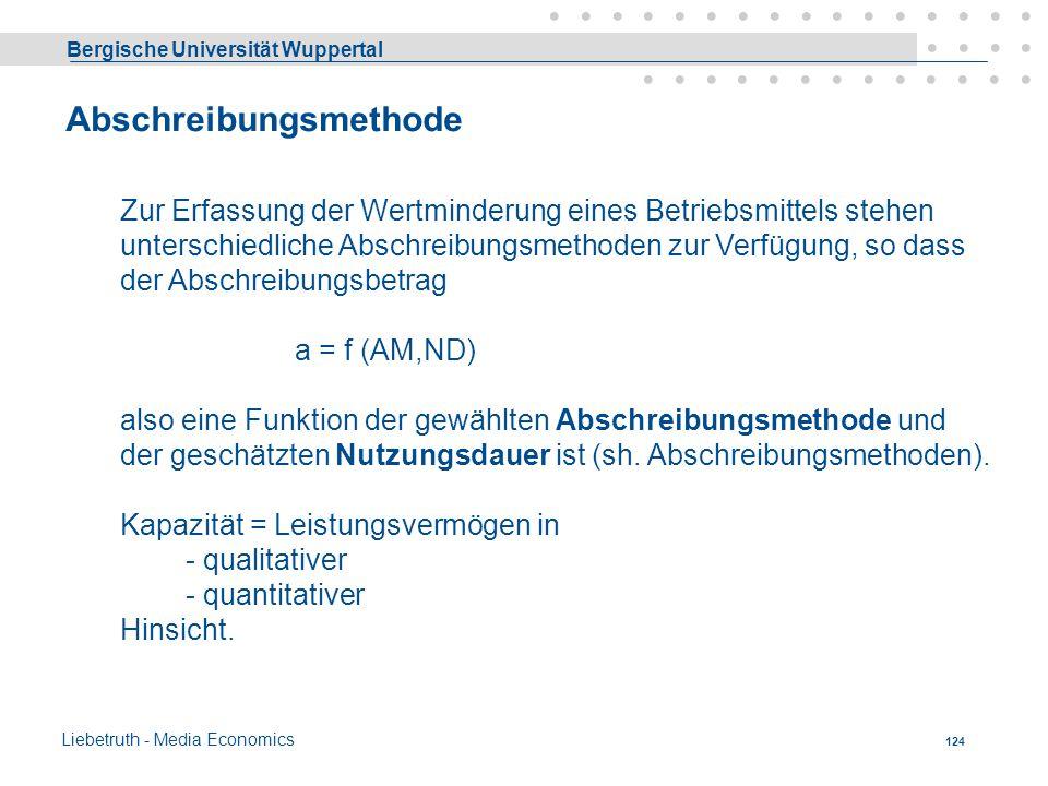 Bergische Universität Wuppertal Liebetruth - Media Economics 123 Man kommt daher zu folgender Übersicht: a)b) AnfangswertAnfangswert - kalk. Abschreib