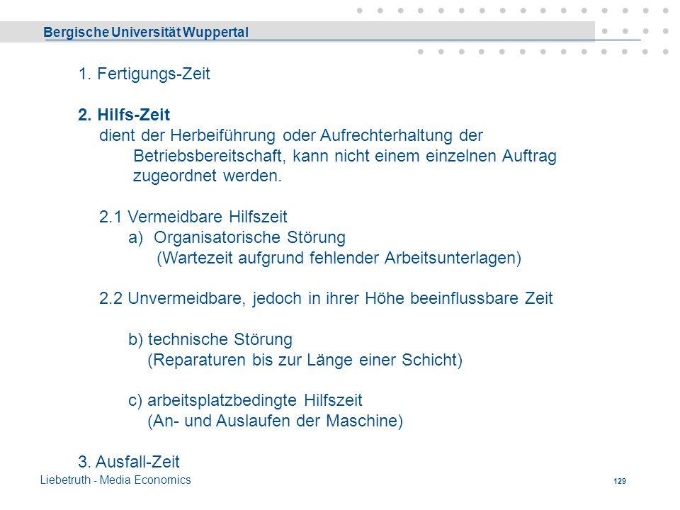 Bergische Universität Wuppertal Liebetruth - Media Economics 128 1. Fertigungs-Zeit wird einem Auftrag direkt angerechnet 1.1 Rüst- 1.2 Sonstige Ferti