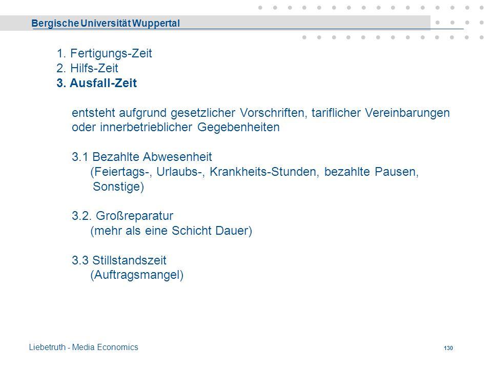 Bergische Universität Wuppertal Liebetruth - Media Economics 129 1. Fertigungs-Zeit 2. Hilfs-Zeit dient der Herbeiführung oder Aufrechterhaltung der B