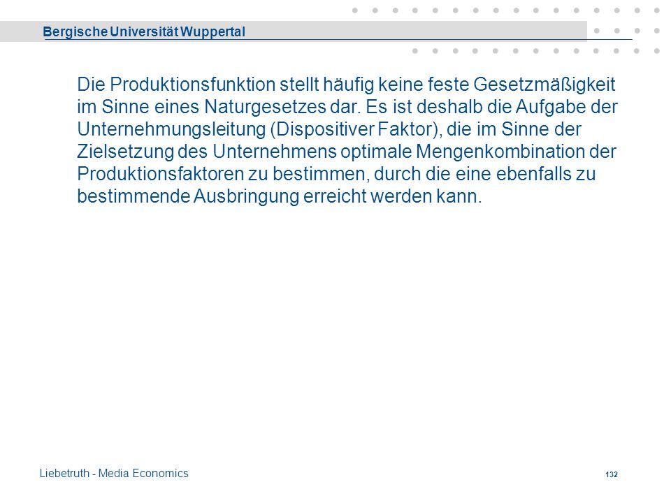 Bergische Universität Wuppertal Liebetruth - Media Economics 131 G. Produktions- und Kostentheorie Die Produktions- und Kostentheorie hat die Aufgabe,