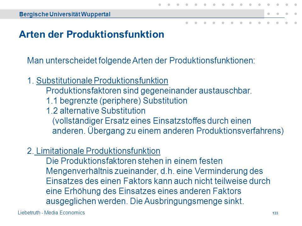 Bergische Universität Wuppertal Liebetruth - Media Economics 132 Die Produktionsfunktion stellt häufig keine feste Gesetzmäßigkeit im Sinne eines Natu