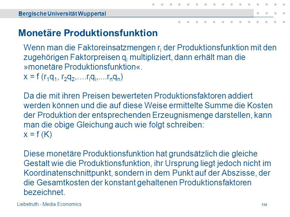 Bergische Universität Wuppertal Liebetruth - Media Economics 133 Arten der Produktionsfunktion Man unterscheidet folgende Arten der Produktionsfunktio