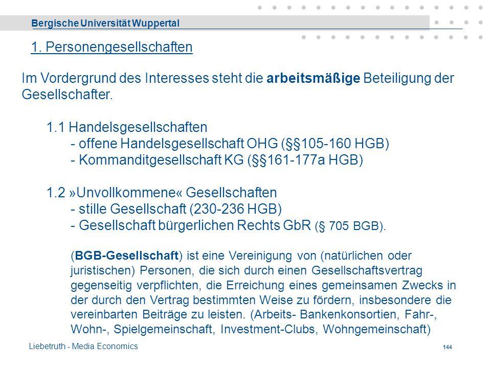 Bergische Universität Wuppertal Liebetruth - Media Economics 143 Personen- Kapitalgesellschaften MerkmalPersonen-Kapitalgesellschaft Eigene Rechtsfähi