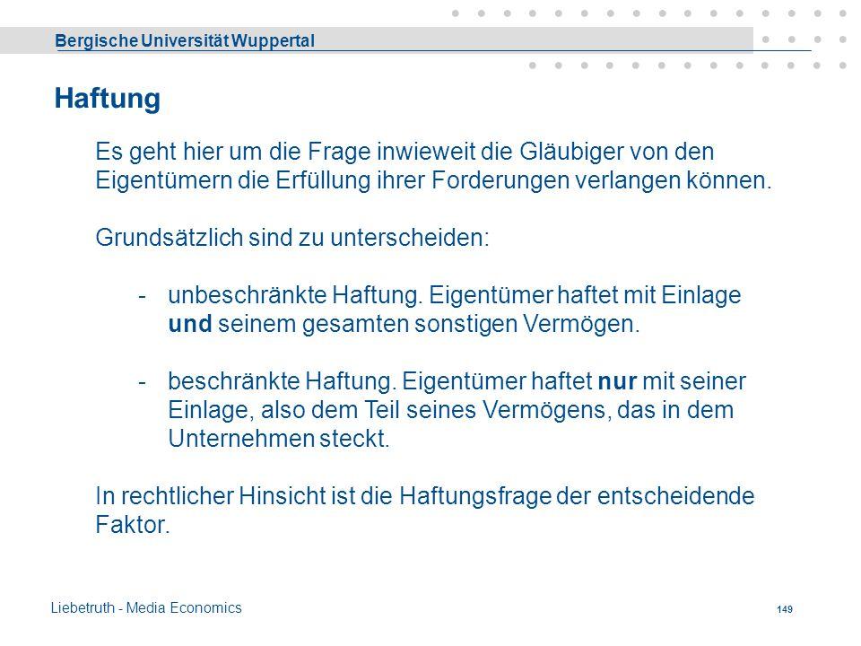 Bergische Universität Wuppertal Liebetruth - Media Economics 148 Kriterien bei der Wahl der Rechtsform 1.Haftung 2.Finanzierung 3.Leitungsbefugnis 4.G