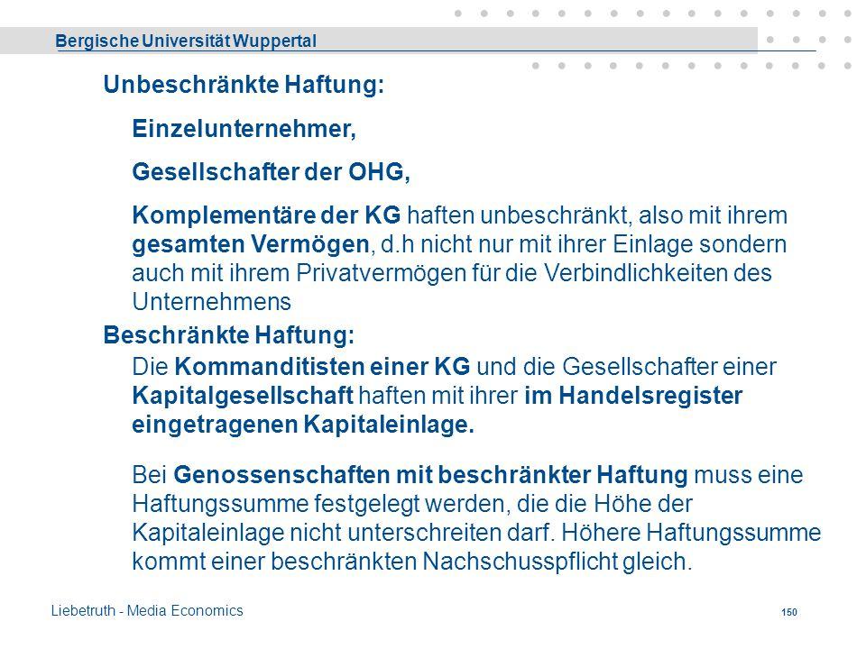 Bergische Universität Wuppertal Liebetruth - Media Economics 149 Haftung Es geht hier um die Frage inwieweit die Gläubiger von den Eigentümern die Erf