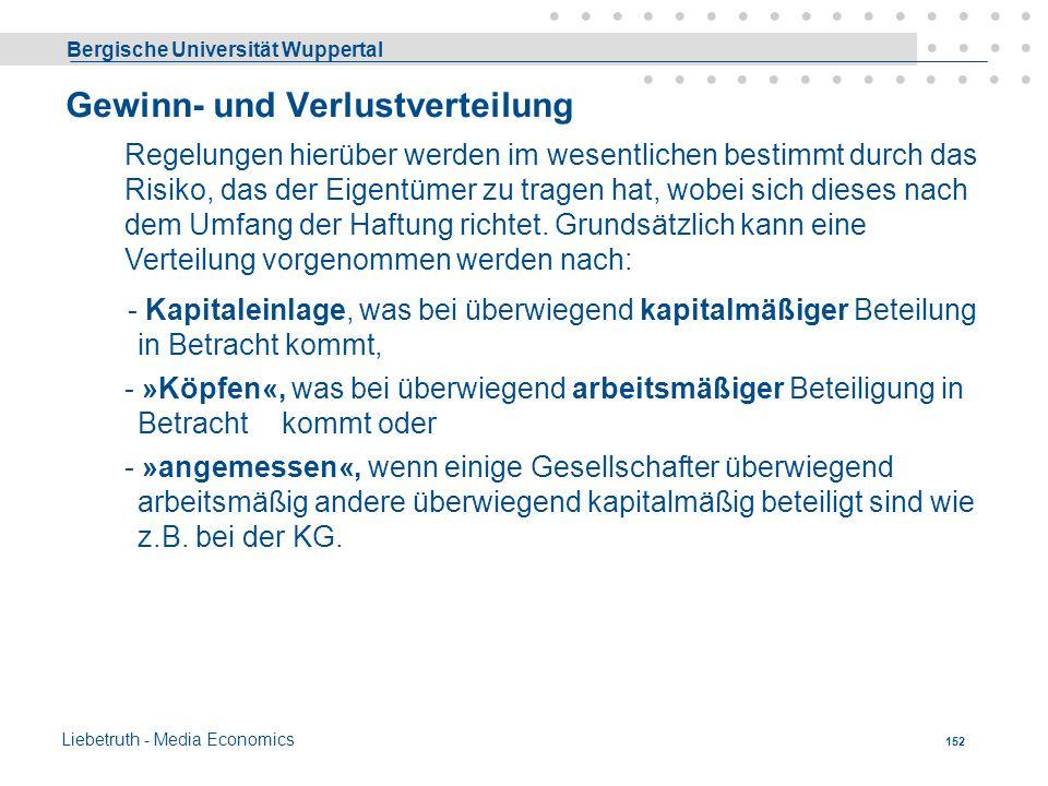 Bergische Universität Wuppertal Liebetruth - Media Economics 151 Leitungsbefugnis Es geht hier um die Frage, wer ist befugt, ein Unternehmen zu leiten