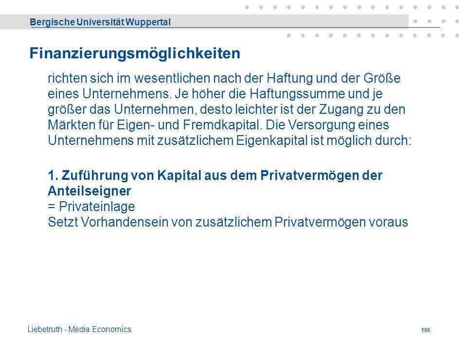 Bergische Universität Wuppertal Liebetruth - Media Economics 154 Gewinnverteilung OHG Gesell- schafter A B C Gesamt Einlage € 600000 300000 100000 100