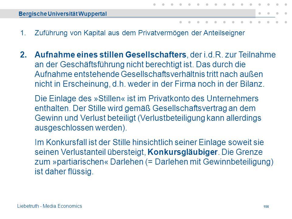 Bergische Universität Wuppertal Liebetruth - Media Economics 155 Finanzierungsmöglichkeiten richten sich im wesentlichen nach der Haftung und der Größ