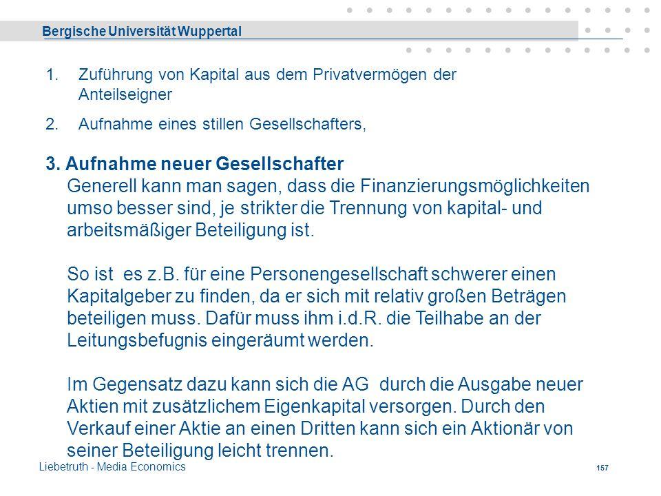 Bergische Universität Wuppertal Liebetruth - Media Economics 156 2.Aufnahme eines stillen Gesellschafters, der i.d.R. zur Teilnahme an der Geschäftsfü