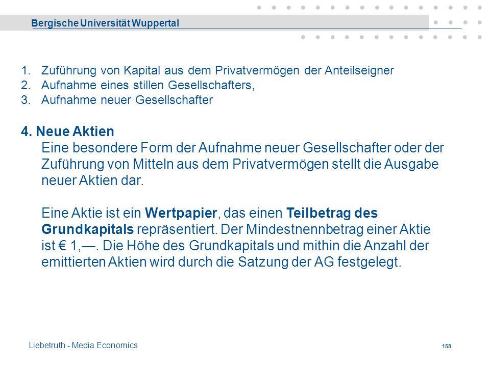 Bergische Universität Wuppertal Liebetruth - Media Economics 157 1.Zuführung von Kapital aus dem Privatvermögen der Anteilseigner 2.Aufnahme eines sti
