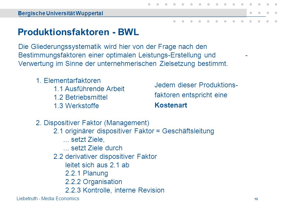 Bergische Universität Wuppertal Liebetruth - Media Economics Produktionsfaktoren - VWL 15 Die Gliederungssystematik wird von der Frage nach der Einkom