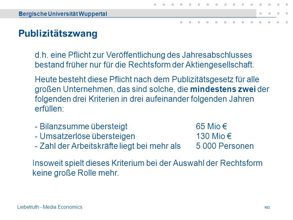 Bergische Universität Wuppertal Liebetruth - Media Economics 162 Aufwendungen für die Rechtsform Gründungs- und Kapitalerhöhungskosten... müssen in Re