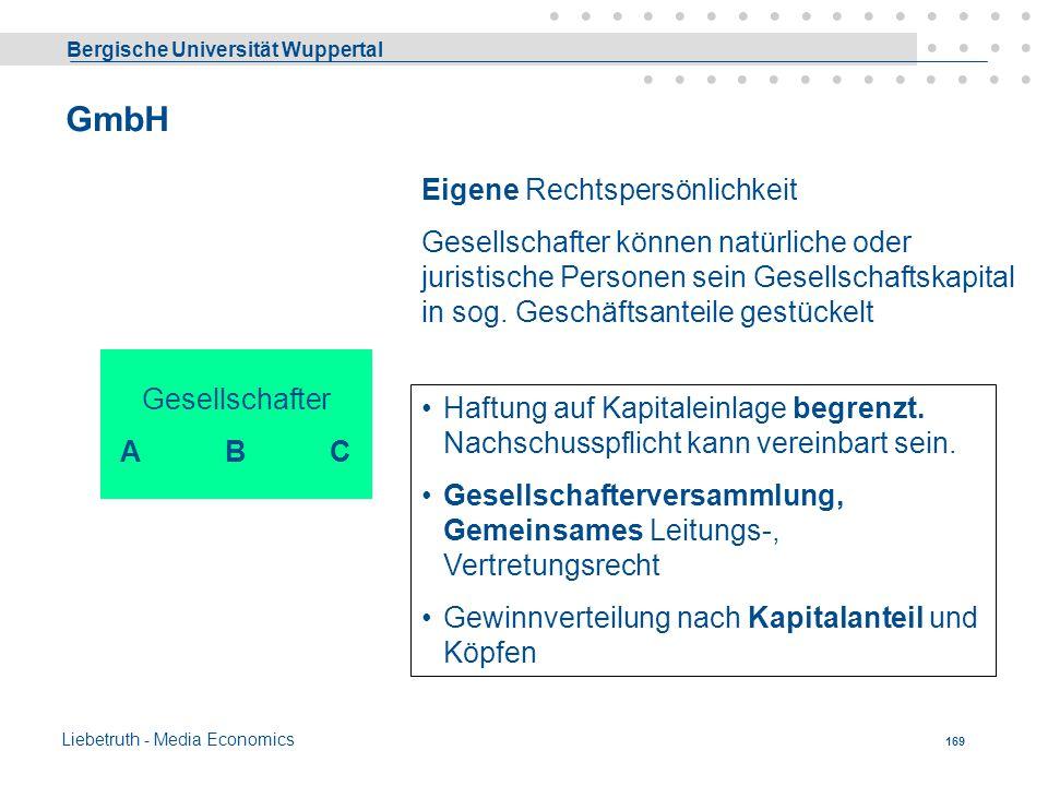Bergische Universität Wuppertal Liebetruth - Media Economics 168 BGB-Gesellschaft Gesellschafter A BC Haftung unbegrenzt Gemeinsames Leitungs-, Vertre