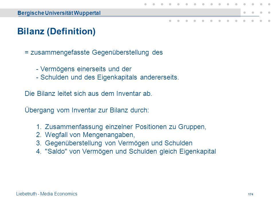 Bergische Universität Wuppertal Liebetruth - Media Economics 173 Externes Rechnungswesen = externes Rechnungswesen, in erster Linie für Dritte bestimm