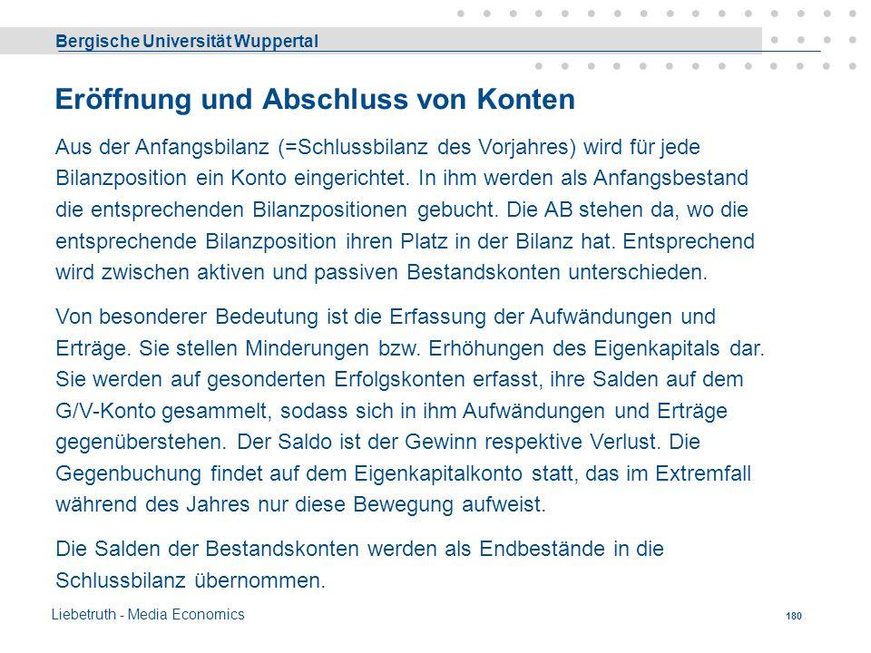 Bergische Universität Wuppertal Liebetruth - Media Economics 179 Betriebsvermögens-(BV-)änderung entsteht, wenn sich Vermögens- und / oder Schuldposit