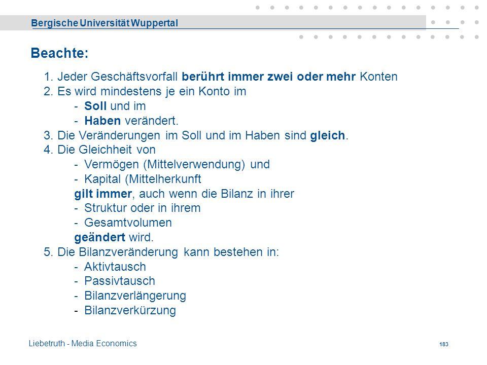 Bergische Universität Wuppertal Liebetruth - Media Economics 182 Buchung auf Konten Def.: Konto = Zweiseitige Rechnung, in der auf jeder seiner beiden