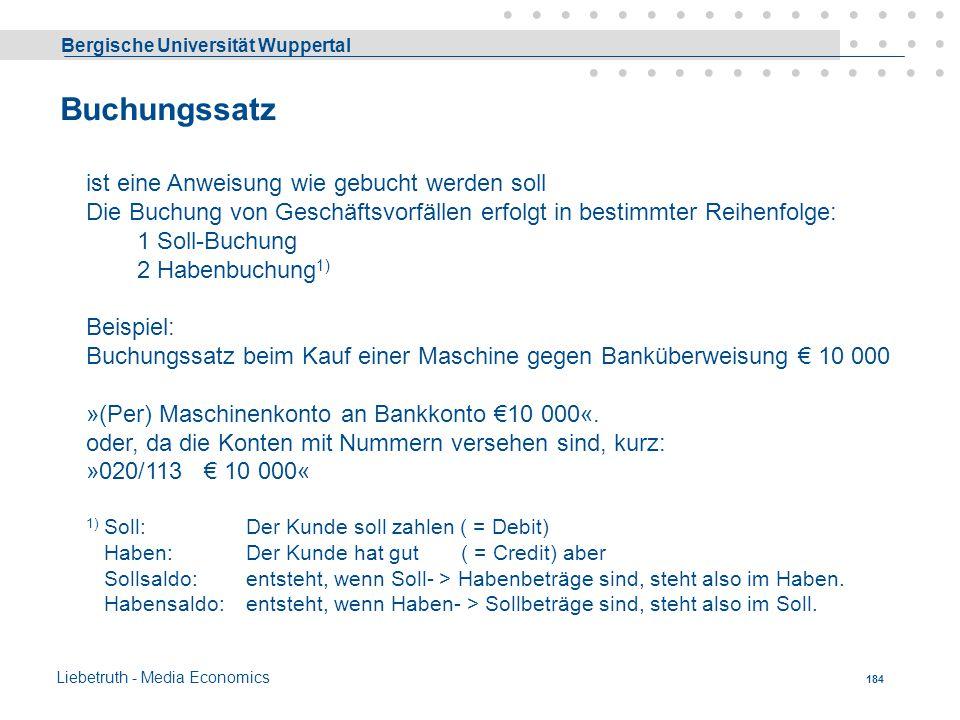 Bergische Universität Wuppertal Liebetruth - Media Economics 183 Beachte: 1. Jeder Geschäftsvorfall berührt immer zwei oder mehr Konten 2. Es wird min