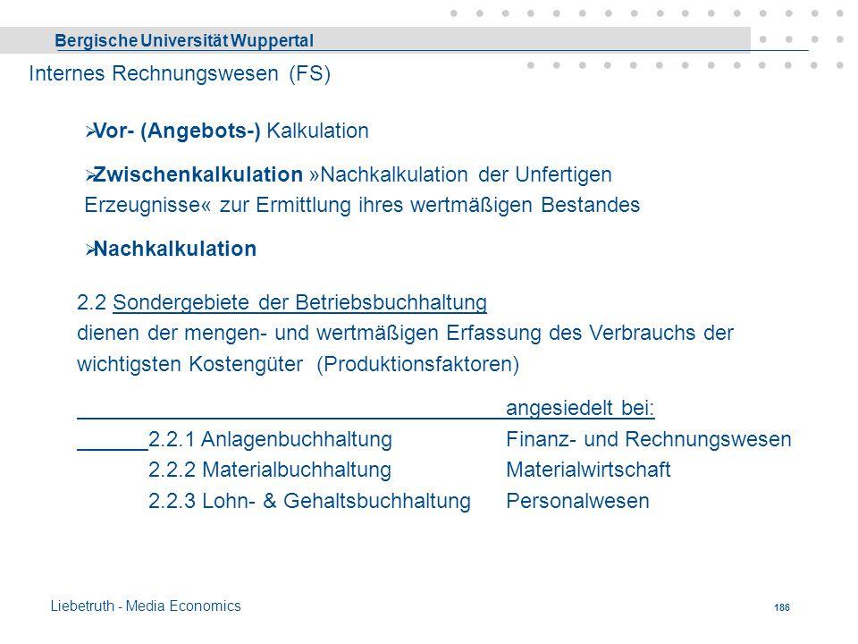 Bergische Universität Wuppertal Liebetruth - Media Economics 185 Internes Rechnungswesen = internes Rechnungswesen. Ist primär für das Management des