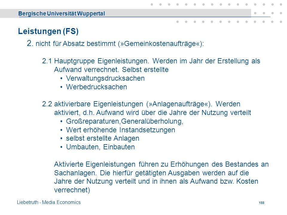 Bergische Universität Wuppertal Liebetruth - Media Economics 187 Leistungen Wert der erstellten Güter und Dienstleistungen (= Ertrag) im Rahmen der ei