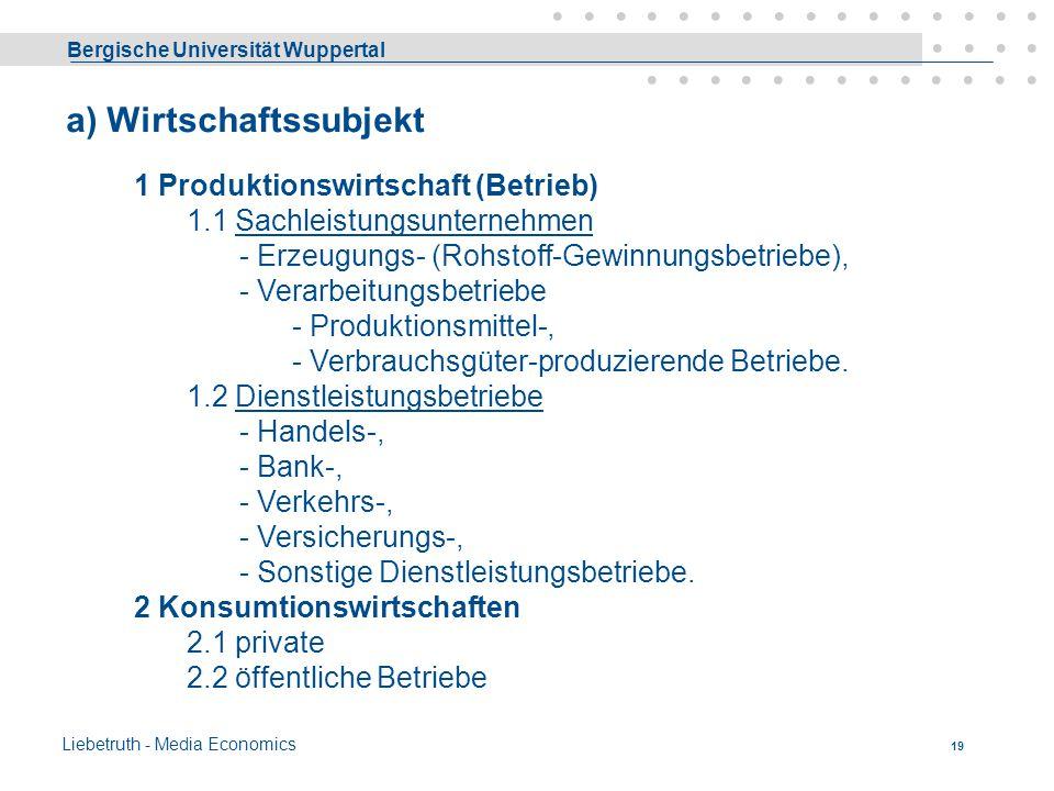 Bergische Universität Wuppertal Liebetruth - Media Economics 18 B. Betriebstypologie 1. Das Wirtschaftssubjekt 2. Vorherrschender Produktionsfaktor 3.