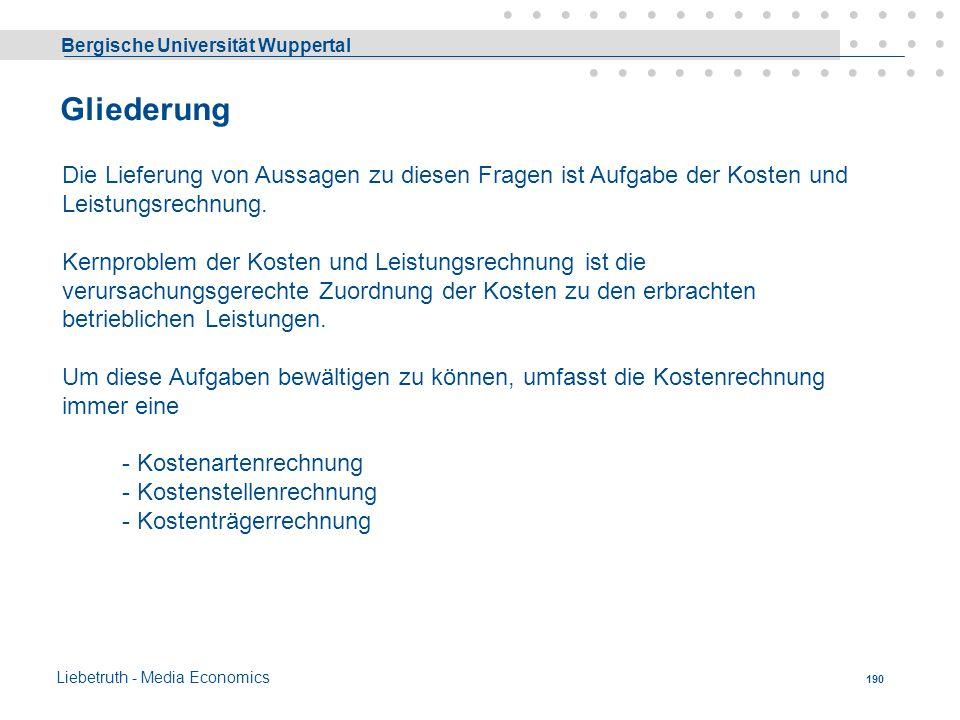 Bergische Universität Wuppertal Liebetruth - Media Economics 189 Kosten - Definition Bewerteter Verzehr (Verbrauch) von Gütern und Dienstleistungen (=