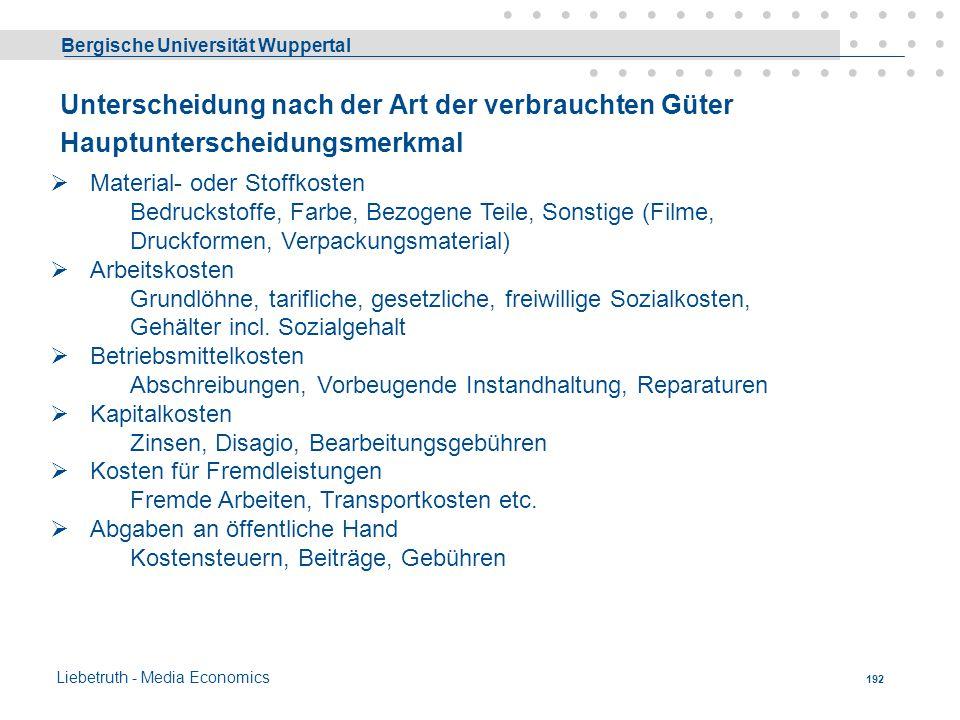 Bergische Universität Wuppertal Liebetruth - Media Economics 191 Gliederung der Kostenrechnung.... nach: 1.der Art der verbrauchten Kostengüter 2.der