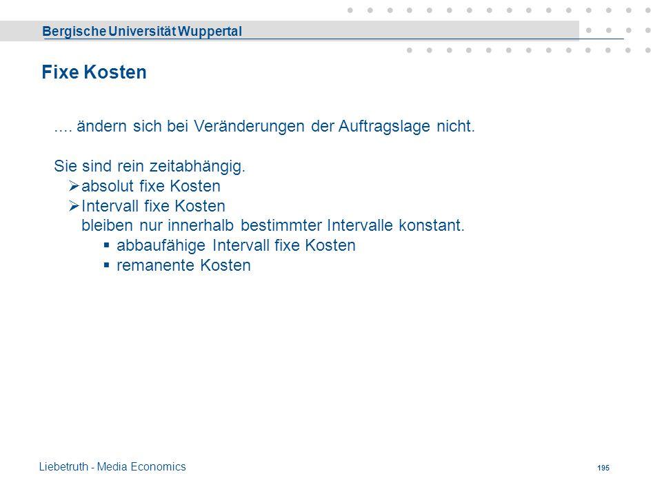 Bergische Universität Wuppertal Liebetruth - Media Economics 194 Unterscheidung nach Verhalten bei Beschäftigungsschwankungen 1 fixe Kosten 2. Variabl